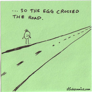 so the egg crossed the road ...