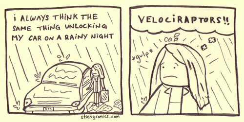 Velociraptors attack on rainy nights, right after you drop your keys in a puddle