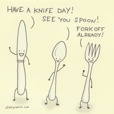 Knives are elegant; spoons are friendly. Forks are nasty bastards, obviously.