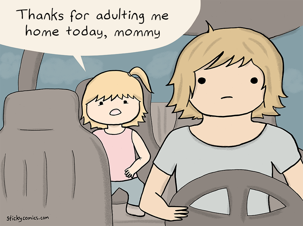 "Child in back seat of car says, ""Thanks for adulting me home today, mommy."""