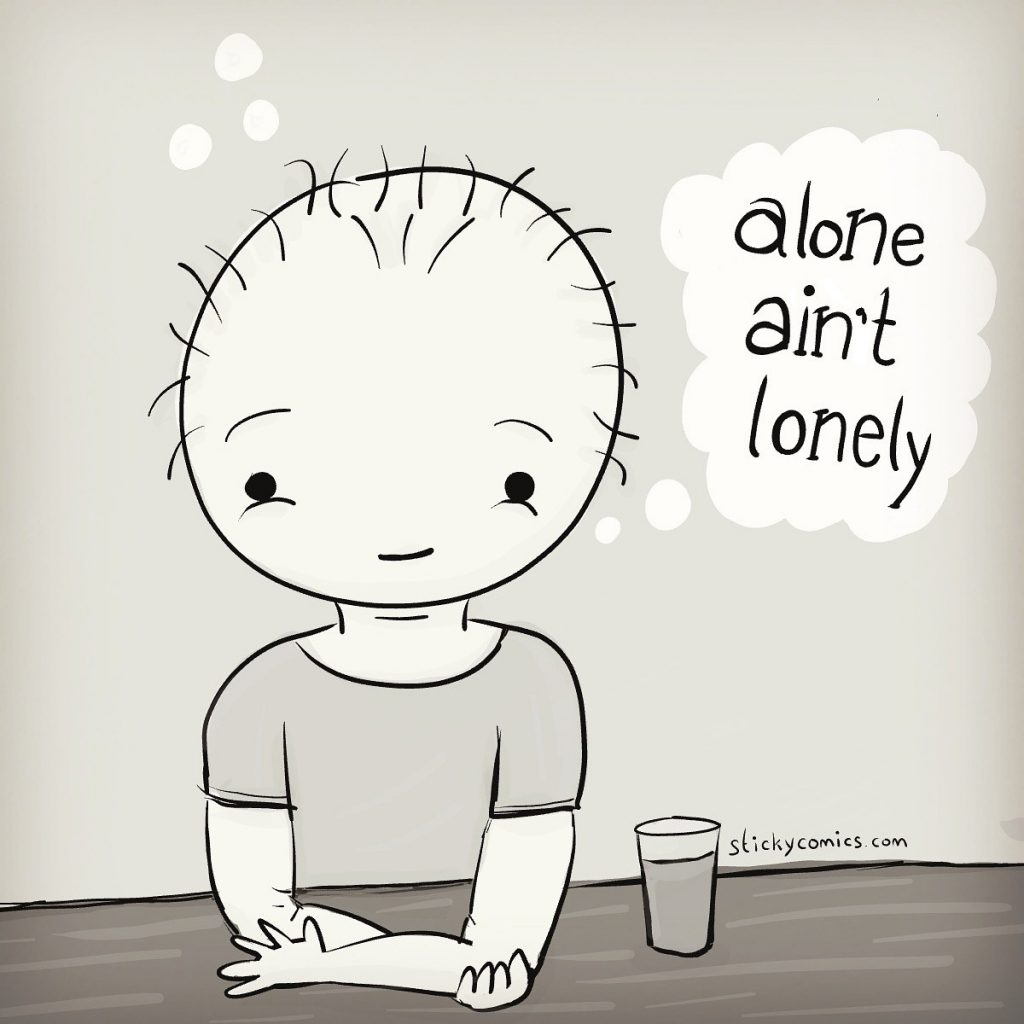 alone ain't lonely.