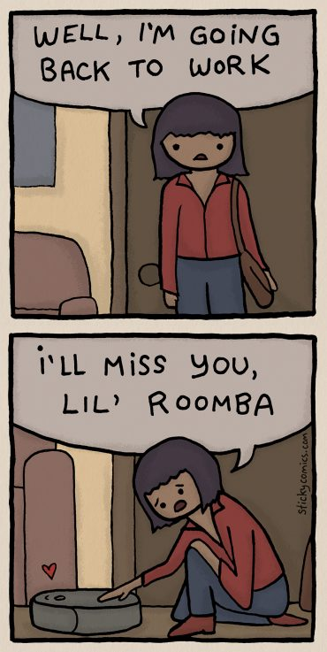 """Woman stands inside a home at the door with a satchel. """"Well, I'm going back to work."""" She bends down and pets her robot vacuum. """"I'll miss you, lil' Roomba."""""""