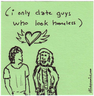 i only date guys who look homeless