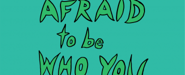 Don't be afraid to be who you are