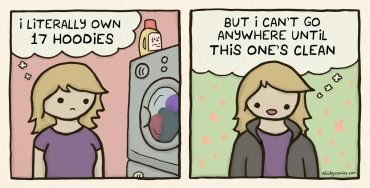 """She's impatiently looking at the washing machine thinking, """"I literally own 17 hoodies."""" Then she's wearing a hoodie smiling and thinks, """"But I can't go anywhere until this one's clean!"""""""
