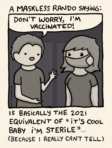 """A maskless rando saying """"Don't worry, I'm vaccinated"""" is basically the 2021 equivalent of """"it's cool baby I'm sterile"""" (because I really can't tell)"""