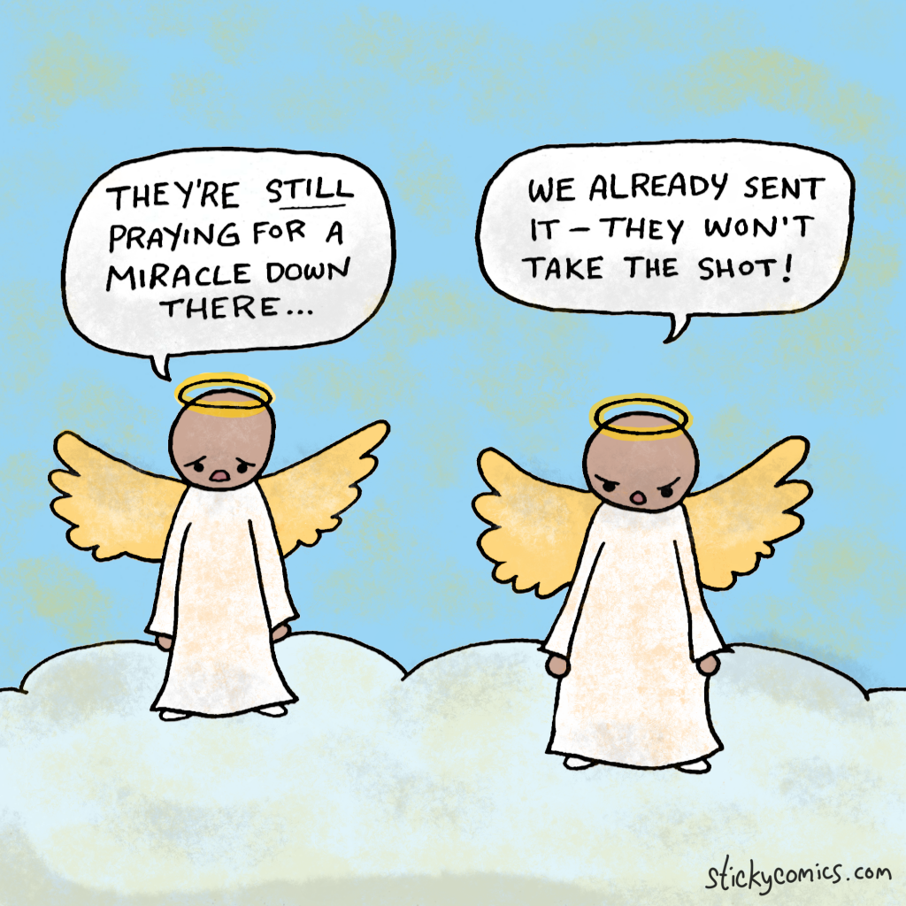 """Angels in heaven. First angel: """"They're still praying for a miracle..."""" Second angel: """"We already sent it -- they still won't take the shot!"""""""